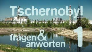 Tschernobyl - Fragen und Antworten Teil 1