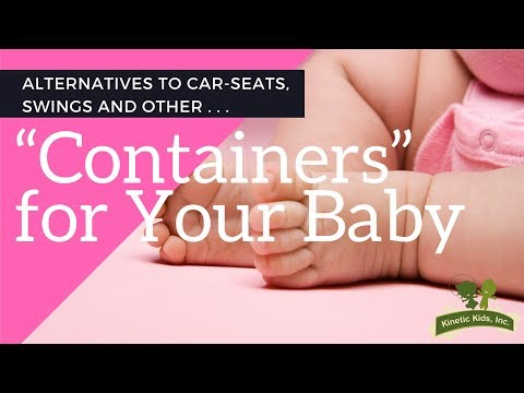 """Alternatives to Car Seats, Swings &  Other """"Containers"""" for your Baby [Kinetic Kids, Inc.]"""