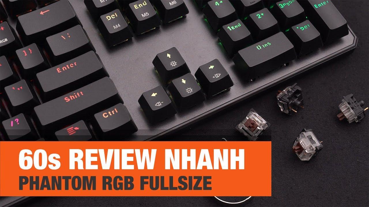 60s Review nhanh – Bàn phím cơ giá rẻ Phantom RGB Fullsize