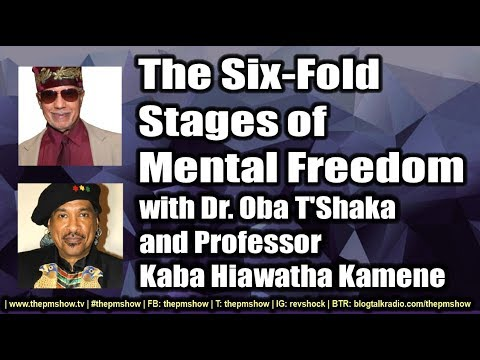 Six-Fold Stages of Mental Freedom with Dr. Oba T'Shaka and Kaba Kamene