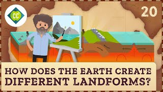How Does the Earth Create Different Landforms? Crash Course Geography #20