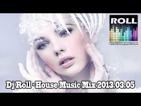 Dj Roll - House Music Mix 2013.03.05