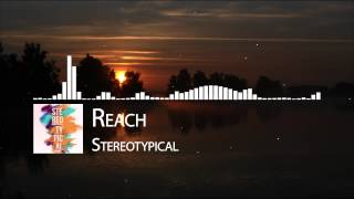 [Electro House] Stereotypical - Reach (Original Mix) [Free Download]