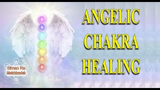 Angelic Chakra Healing and Cleansing  - A guided Meditation and Activation