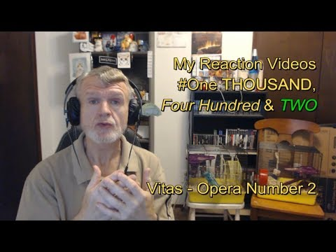 Vitas - Opera Number 2 : My Reaction Videos # One Thousand Four Hundred & Two