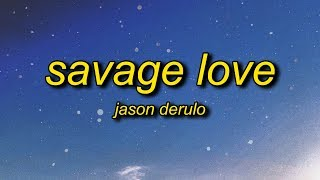Jason Derulo - Savage Love (Lyrics) Prod. Jawsh 685 | savage love did somebody break your heart