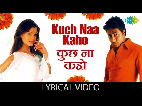 Kuch Naa Kaho With Lyrics क छ न कह ग न क ब ल Abhishek Bachchan Aishwarya Rai Bachchan Youtube