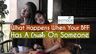 When Your BFF Has A CRUSH On Someone! | Komal Pandey