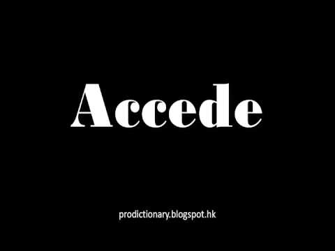 How to Pronounce Accede Pro - Dictionary