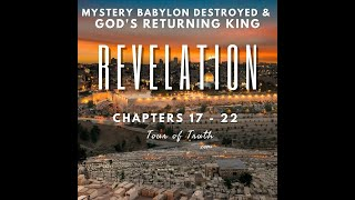 Mystery Babylon Destroyed & God's Returning King (Rev Chapters 17-22)