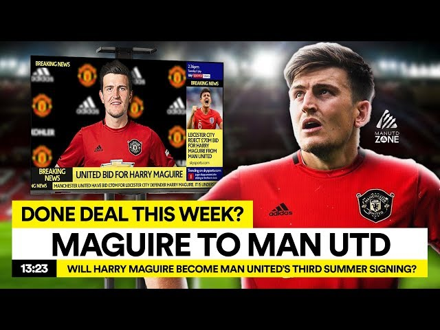 MAGUIRE TO MAN UTD: DONE DEAL THIS WEEK?