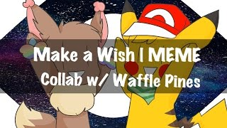 Make A Wish | MEME | Collab with Waffle Pines