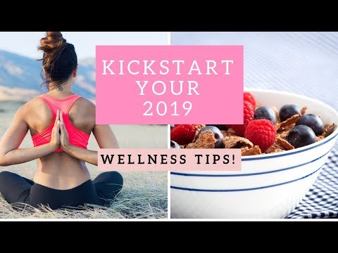 5 Essential wellness hacks to kickstart your 2019!