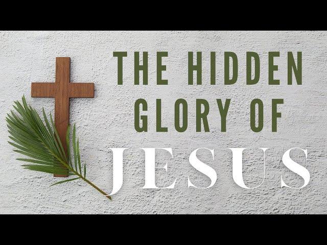 The Hidden Glory of Jesus - Mark 11:1-11 (Pastor Robb Brunansky)