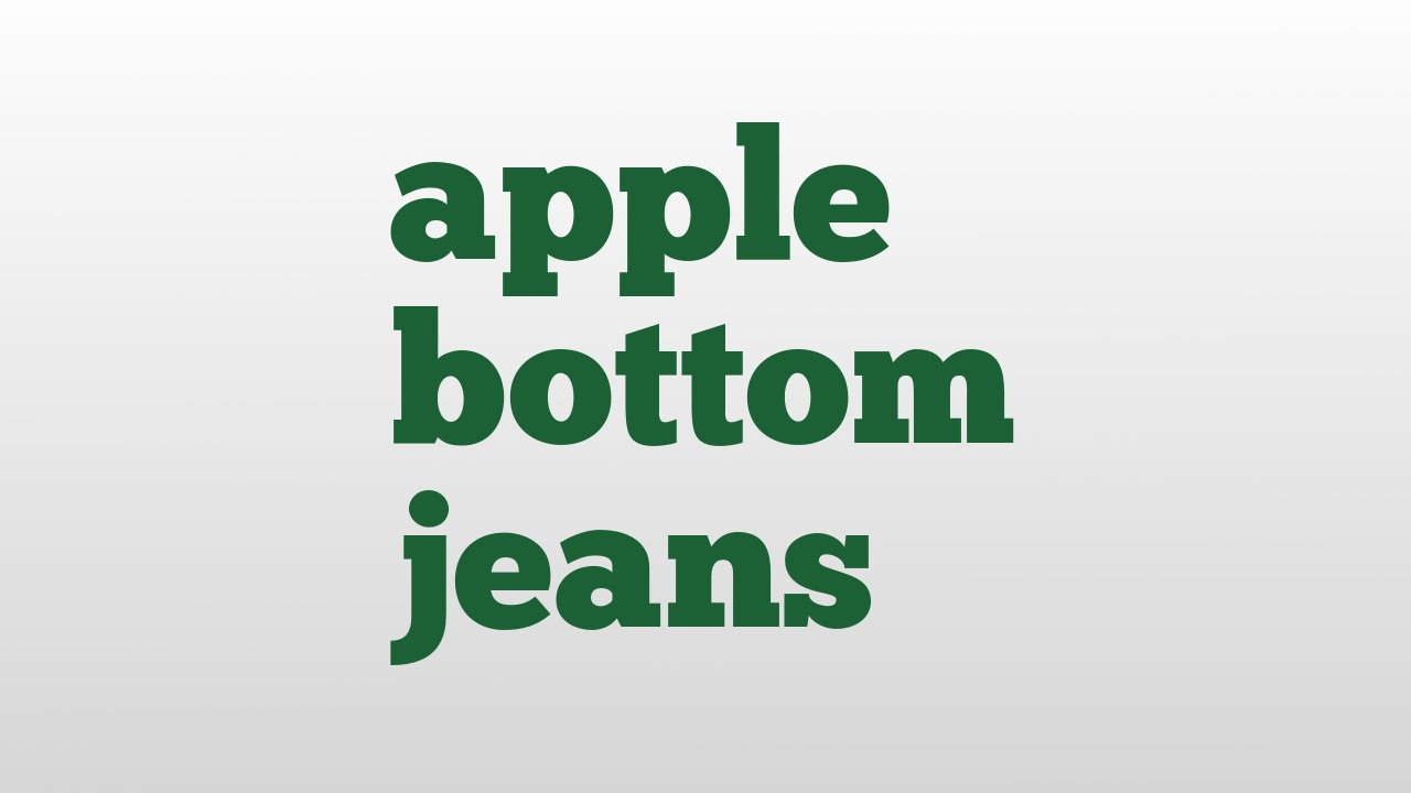 apple bottom jeans meaning and pronunciation - YouTube