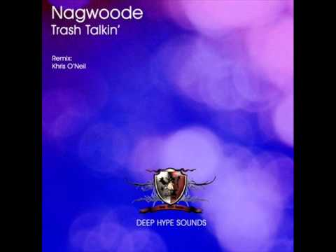 Nagwoode - Trash Talkin' (Khris O'Neil Remix) - Deep Hype Sounds