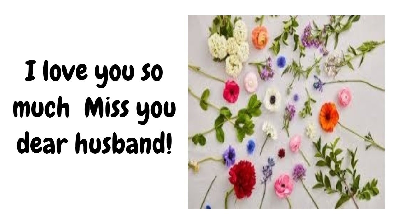 I Love You So Much Miss You Dear Husband Youtube