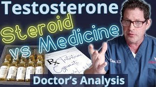 Testosterone -  Steroid vs Medicine? - Doctor's Analysis of Side Effects & Properties