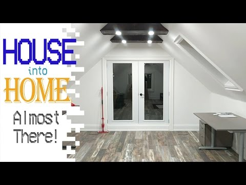 House Into Home - Almost There!