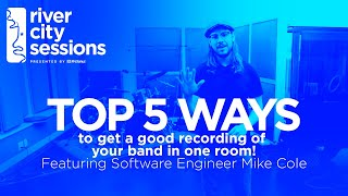 TOP 5 WAYS TO RECORD YOUR BAND IN ONE ROOM   River City Session Tutorial with Mike Cole