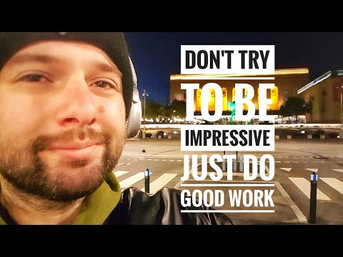 Don't try to be impressive just do good work
