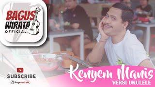 VERSI UKULELE ! KENYEM MANIS - YANSE    COVER BY BAGUS WIRATA