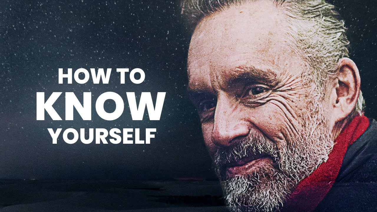 How To Know Yourself   Jordan Peterson   Best Life Advice