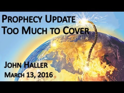 "2016 03 13 John Haller's Prophecy Update ""Too Much to Cover"""