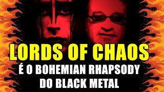 Lords of Chaos é o Bohemian Rhapsody do Black Metal
