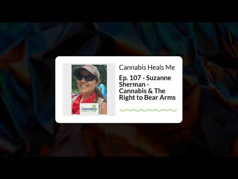 Ep. 107 - Suzanne Sherman - Cannabis & The Right to Bear Arms