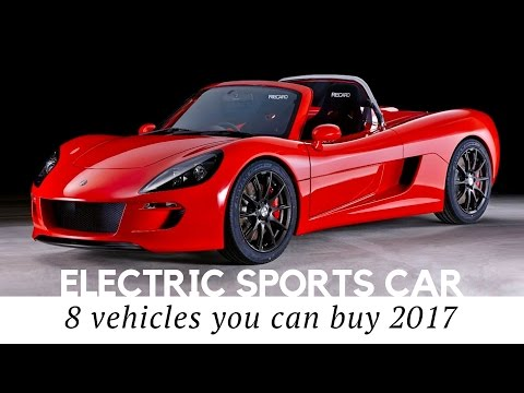 8 Electric Sports Cars you Can Buy in 2017 (Review of Prices and Technical Specifications)