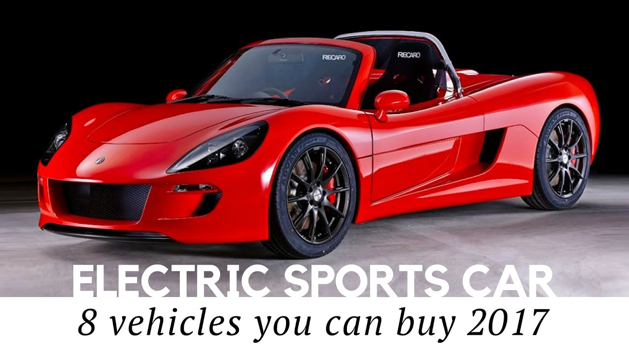 8 Electric Sports Cars You Can In 2017 Review Of Prices And Technical Specifications