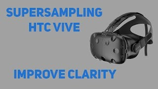 How to supersample HTC Vive - Tutorial