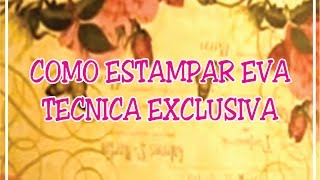 PAP – ESTAMPAR EVA – TECNICA EXCLUSIVA