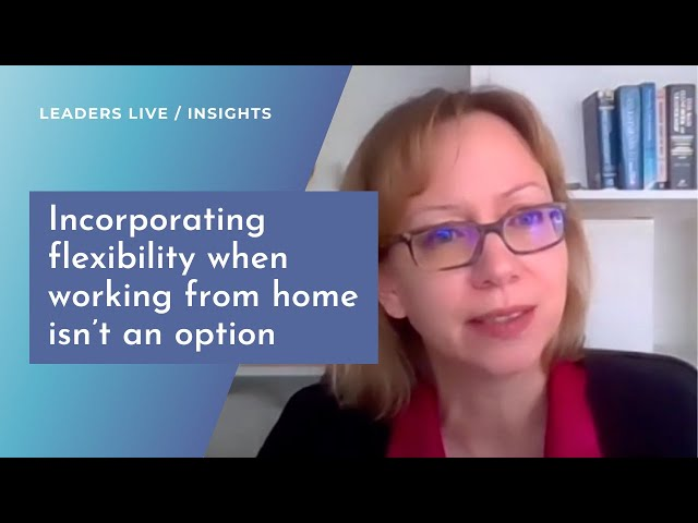 Incorporating flexibility when working from home isn't an option | Leaders LIVE Insights