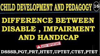 Child Development and Pedagogy - Difference between Impairment , disability and handicap