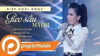 Album Gieo Sầu Mà Chi | Diệp Hoài Ngọc