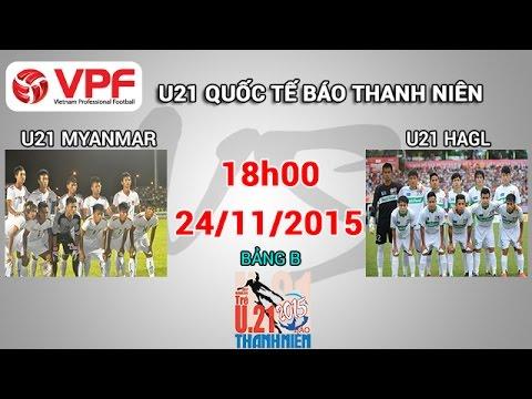 Xem lại: U21 Myanmar vs U21 Hoàng Anh Gia Lai