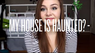 MY HOUSE IS HAUNTED?