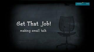 Get That Job - Making Small Talk