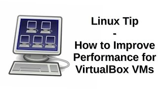 Linux Tip | How to Improve Performance for VitualBox VMs