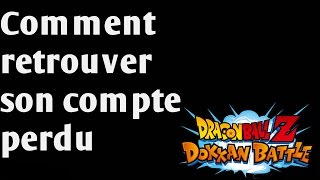 [TUTO] - Dragon Ball Z Dokkan Battle - Comment retrouver son compte perdu.