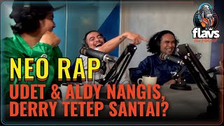 FLAVS THE PODCAST x NEO RAP: UDET & ALDY NANGIS, DERRY TETEP SANTAI?