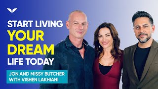 How To Achieve The Life Of Your Dreams  | Jon and Missy Butcher with Vishen Lakhiani