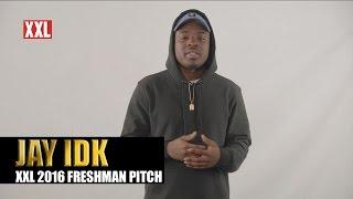 XXL Freshman 2016- Jay IDK Pitch