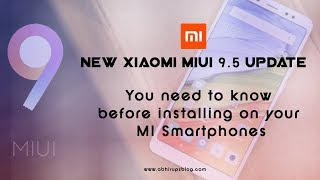 New Xiaomi MIUI 9 5 UPDATE FEATURES you need to know before installing on your MI Smartphone (2018)