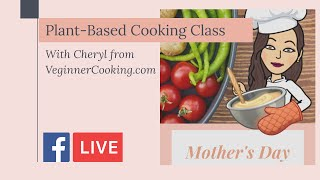 Free Plant-Based Cooking Class 🌱 MOTHER'S DAY 💝 Live w/Cheryl from VeginnerCooking.com 💚 #MothersDay