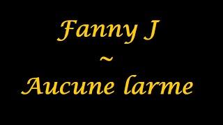 Fanny J | Aucune larme - paroles