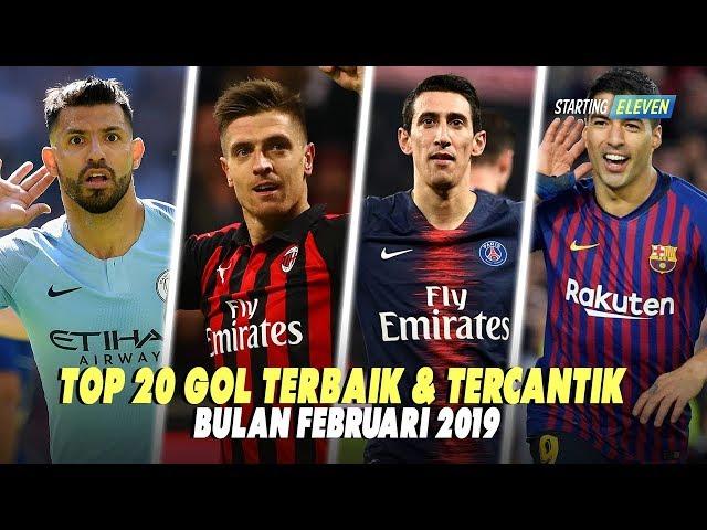 20 Gol Tercantik & Terbaik Bulan Februari 2019 ● Starting Eleven