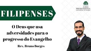 O Deus que usa adversidades para o progresso do Evangelho - Fp 1.12-18 | Rev. Bruno Borges